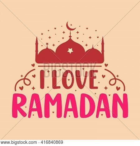 I Love Ramadan- Greetings Card Typography Holy Month Ramadan.
