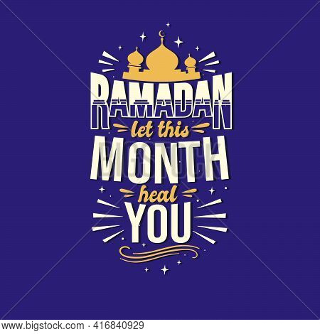 Ramadan Let This Month Heal You- Holy Month Ramadan Lettering Design.