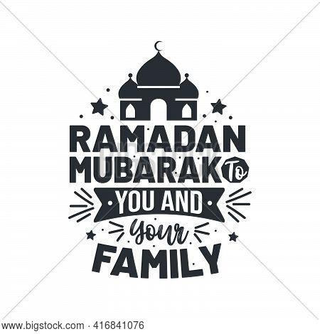Ramadan Mubarak To You And Your Family- Greeting Card For Holy Month Ramadan Mubarak.