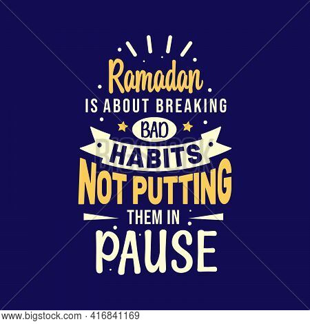 Ramadan Is About Breaking Bad Habits Not Putting Them In Pause- Best Quotes Lettering Design For Ram