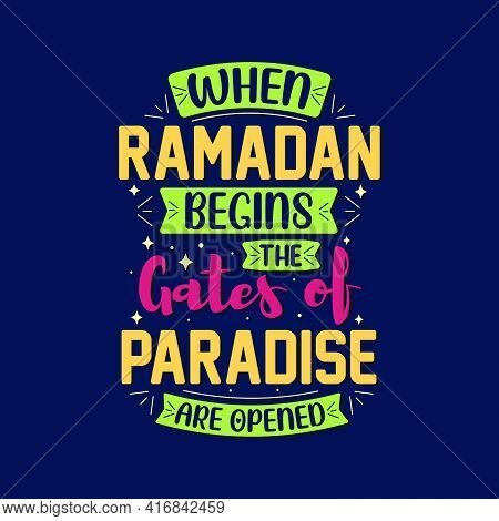When Ramadan Begins, The-gates Of Paradise Are Opened- Typography Design Ramadan Quotes.