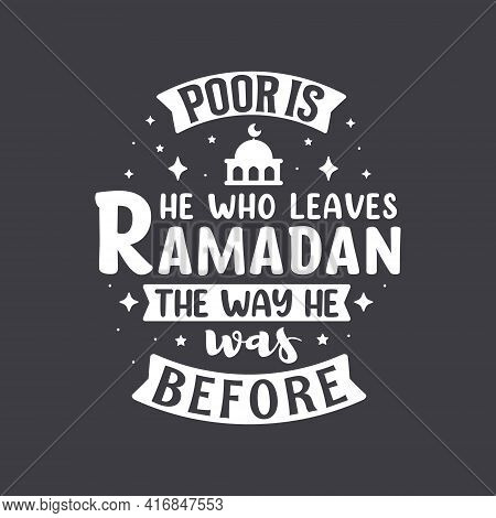 Poor Is He Who Leaves Ramadan The Way He Was Before- Ramadan Best Motivational Quotes Typography