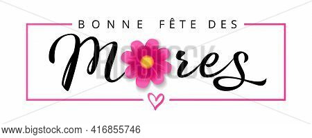 Bonne Fete Des Meres French Text For Mothers Day, Flower And Calligraphy Banner. Elegant Quote For W