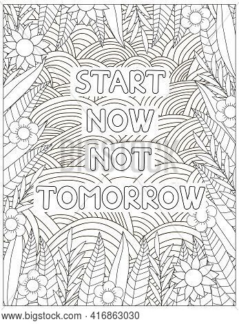 Start Now Not Tommorow. Quote Coloring Page. Affirmation Coloring. Vector Illustration.