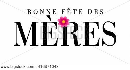 Bonne Fete Des Meres French Text For Mothers Day, Typography Banner. Elegant Quote For Poster Or Gre