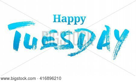 Happy Tuesday With Blue Summer Modren Font.