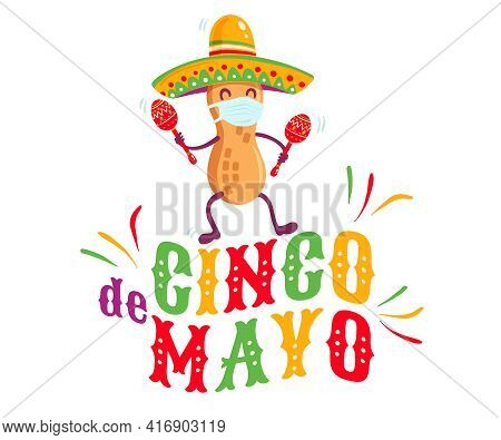 Vector Poster For Cinco De Mayo With Peanut With Medical Face Mask And Mexican Sombrero And Maracas.