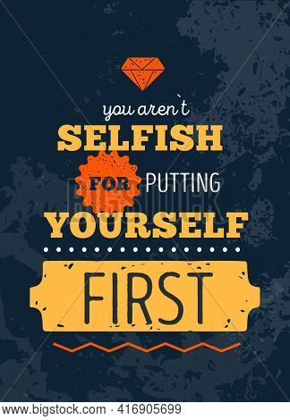 Selfish Quote. Get Stronger Poster Design, Grunge Motivation Quote, Business Training, Vector Sport