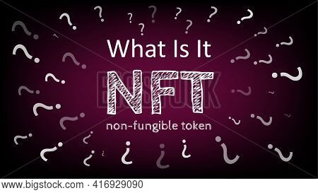 What Is It Nft Non Fungible Token With Question Marks Around Text On Dark Red Background.