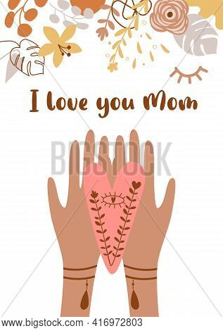 Mothers Day Card. Love You Mom. Boho Hands Hold Heart Boho Mothers Day Banner. Floral Bohemian Illus