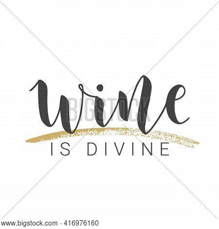 Vector Stock Illustration. Handwritten Lettering Of Wine Is Divine. Template For Card, Label, Postca