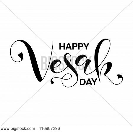 Happy Vesak Day - Buddhas Birth, Black Lettering For The Holiday, Vector Illustration Isolated On Wh