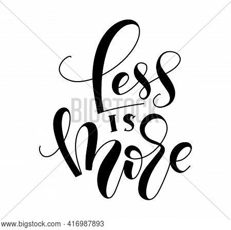 Less Is More - Black Vector Illustration With Calligraphy Isolated On White Background.