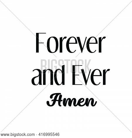 Forever And Ever Amen, Christian Quote For Print Or Use As Poster, Card, Flyer Or T Shirt