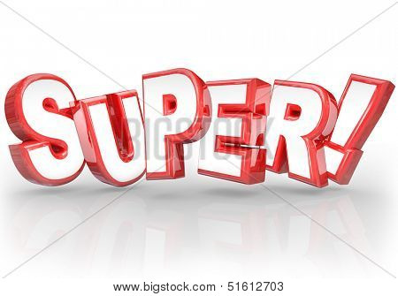 The word Super in 3D letters to illustrate doing a great job on a task or assignment, or praise for  something that is good, fantastic, superb, amazing or powerful
