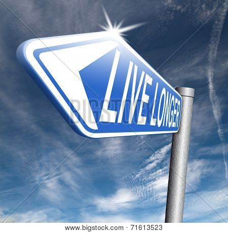 live long road sign. A healthy lifestyle helps to to have a longer life in good health. Living stressfree and relaxed