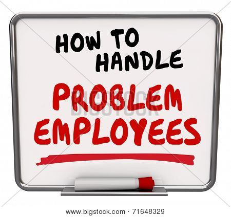 How to Handle Problem Employees words written on dry erase board as advice for dealing with difficult workers