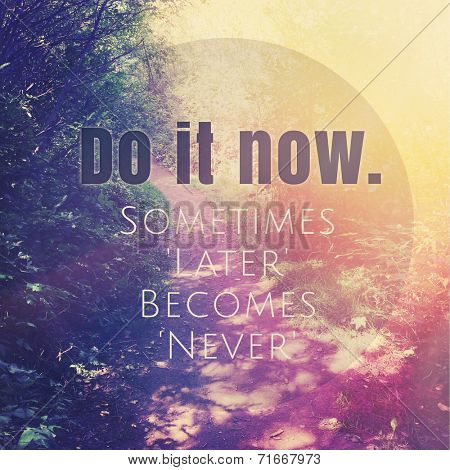 Inspirational Typographic Quote - Do it now sometimes later becomes never