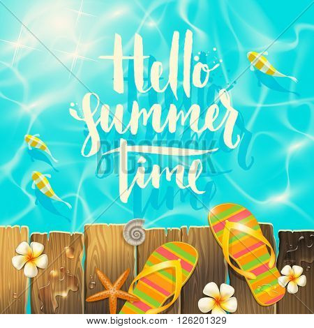 Hello summer time - handwritten quote calligraphy, tropical flowers frangipani, starfish and flip-flops on a wooden old gangway.