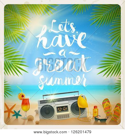 Let's have a great summer - hand drawn calligraphy. Summer holidays and beach vacation vector illustration. Beach items on the shore of tropical sea.