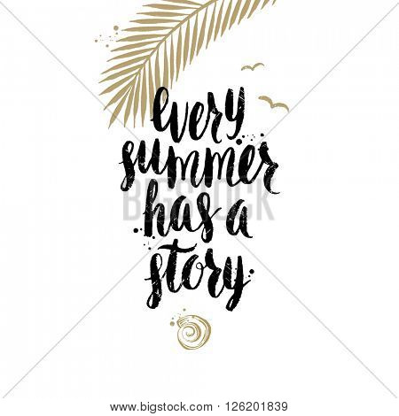 Every summer has a story - Summer holidays and vacation hand drawn vector illustration. Handwritten calligraphy quotes.