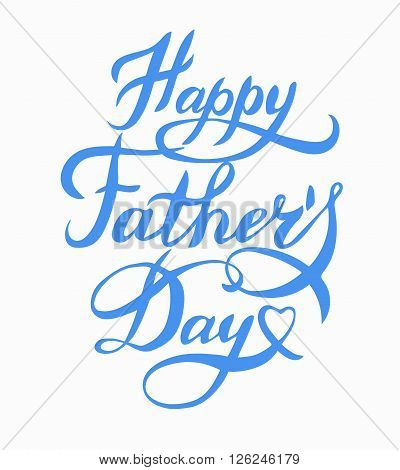 Happy Fathers Day Typographical Background. Fathers Day lettering. Hand-drawn card for Fathers Day. Vector illustration Fathers Day