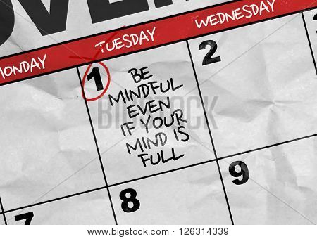 Concept image of a Calendar with the text: Be Mindful Even Your Mind is Full