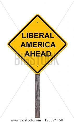 Caution Sign Isolated On White - Liberal America Ahead