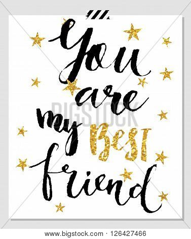 Card for best friends. Hand lettering quote on a white vector background with gold glitter stars