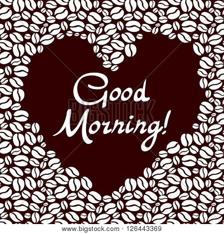 Heart Shaped Of The Coffee Beans. Good Morning Lettering Vector