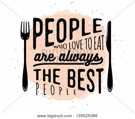 Food related typographic quote. Vector illustration. Printable design elements.