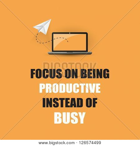 Focus On Being Productive Instead Of Busy. - Inspirational Quote, Slogan, Saying On An Yellow Background