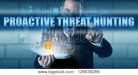 Investigative director touching PROACTIVE THREAT HUNTING on a visual interactive display. Information security concept and computer forensic investigation metaphor for reduction of future intrusions.