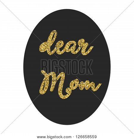 Dear Mom in frame over black oval background, greeting card, holiday concept, vector