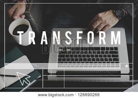 Transform Transformation Attitude Improvement Innovation Concept