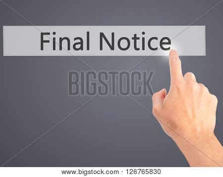 Final Notice - Hand Pressing A Button On Blurred Background Concept On Visual Screen.
