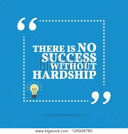 Inspirational Motivational Quote. There Is No Success Without Hardship.