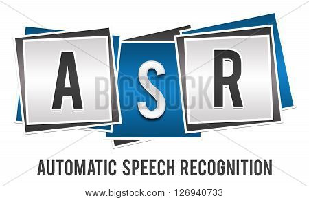 ASR - Automatic Speech Recognition text alphabets written over blue grey background.