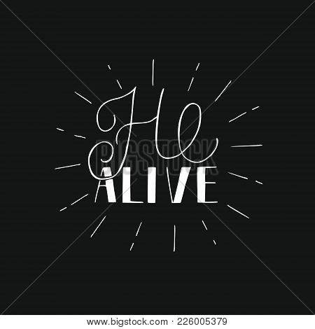 Hand Lettering He Alive With Rays. Biblical Background. Easter. Sunday. Christian Poster. New Testam