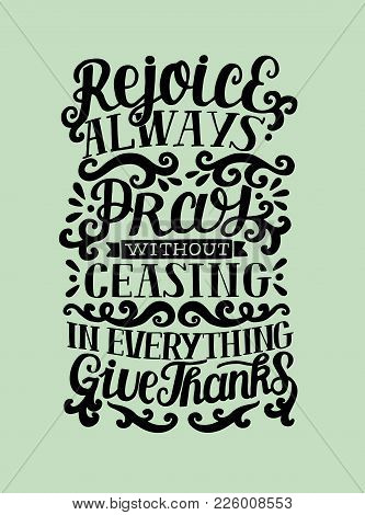 Hand Lettering Rejoice Always. Pray Without Ceasing. In Everything Give Thanks. Biblical Background.