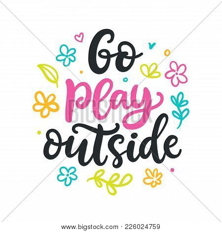 Go Play Outside Poster. Spring Colorful Modern Calligraphy Quote. Seasonal Hand Written Lettering, I