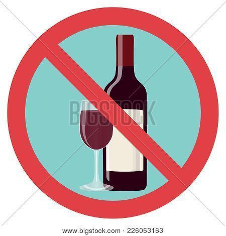 Refusal Of Alcohol, Stop Alcohol. A Bottle Of Wine With A Glass Is Crossed Out With A Red Line. Flat