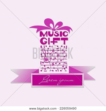 Musical Gift With Ribbon For Text. Notes. Poster, Postcard, Emblem. Design For The Program Of A Conc