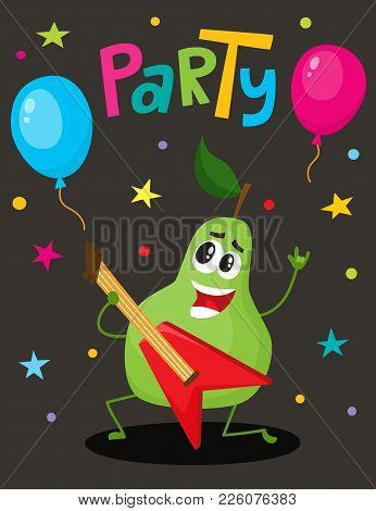 Party Banner, Flayer, Invitation Template With Funny Pear Character Playing Guitar, Vector Illustrat