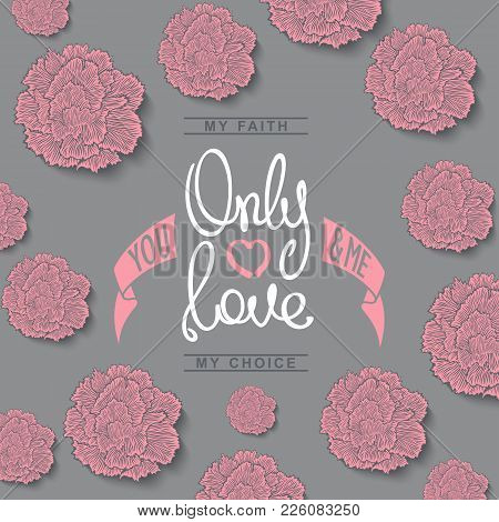 Only Love, You And Me. Trendy Motivation Poster. Flowers Composition Of Carnations. Vector Illustrat
