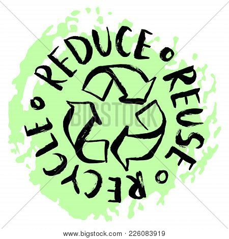 Reduce, Reuse, Recycle Lettering. Vector Hand Drawn Recycling Sign. Earth Day Eco Design.