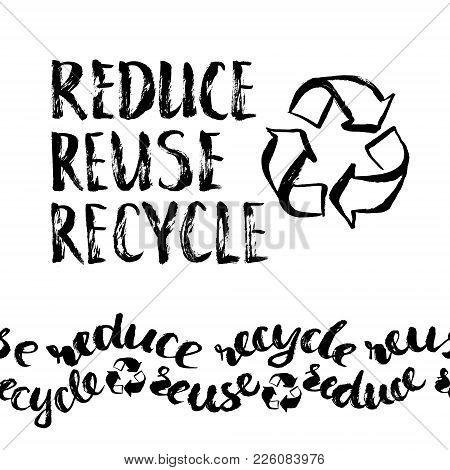 Reduce, Reuse, Recycle Lettering. Vector Hand Drawn Recycling Sign. Earth Day Eco Design. Repeatable
