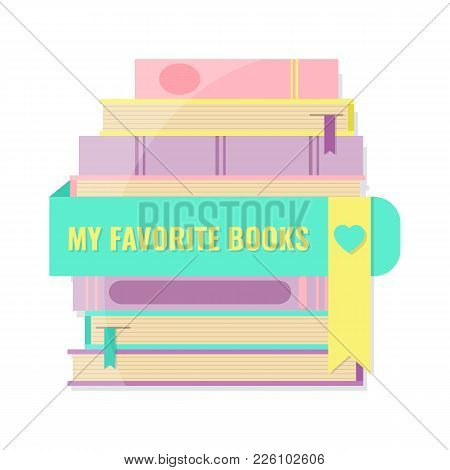 My Favorite Books Concept. Stack Of Books And Bookmark. Design For Book Club, Book Community, Bookst