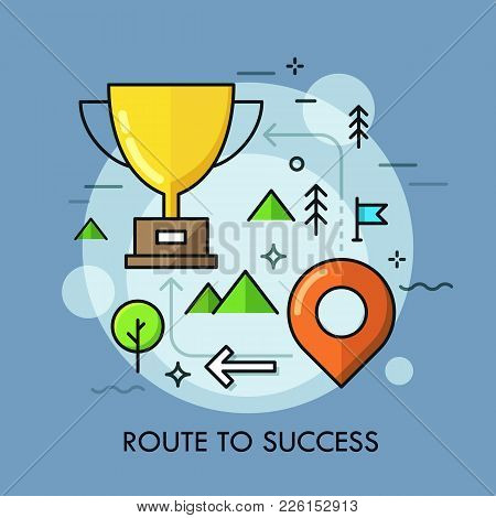 Golden Winners Cup Placed On Map With Arrows And Location Mark. Route To Success, Strategy Of Succes