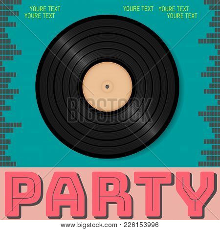 Retro Party Advertising Flyer With Old Vinyl. Old-fashioned Poster Design. Vector Vintage Illustrati